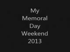 My Memoral Day weekend 2013